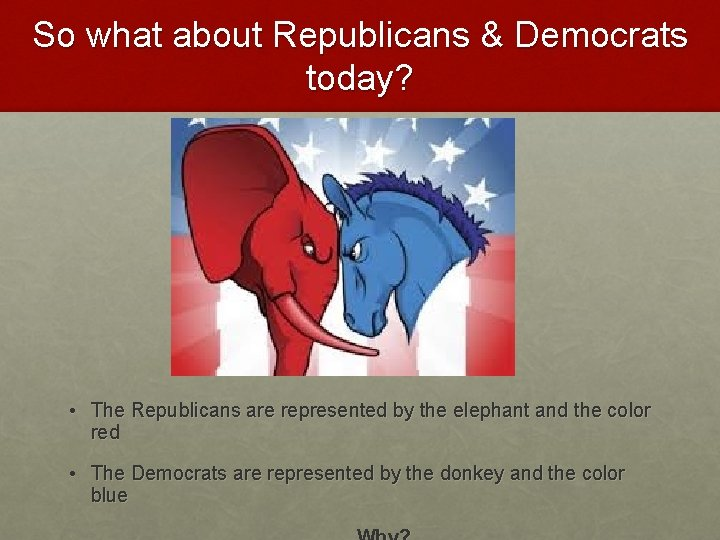 So what about Republicans & Democrats today? • The Republicans are represented by the
