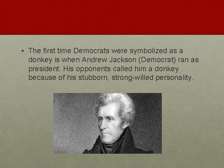 • The first time Democrats were symbolized as a donkey is when Andrew