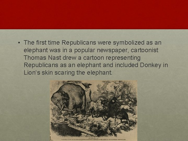 • The first time Republicans were symbolized as an elephant was in a