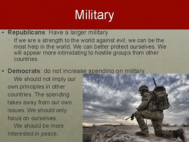Military • Republicans: Have a larger military • If we are a strength to