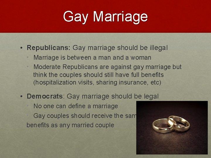 Gay Marriage • Republicans: Gay marriage should be illegal • Marriage is between a