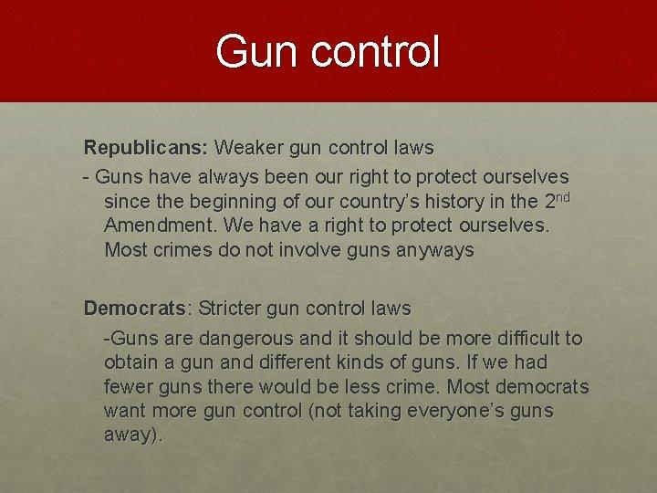 Gun control Republicans: Weaker gun control laws - Guns have always been our right