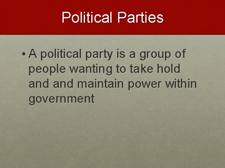 Political Parties • A political party is a group of people wanting to take