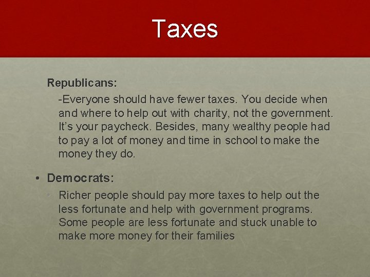 Taxes Republicans: -Everyone should have fewer taxes. You decide when and where to help