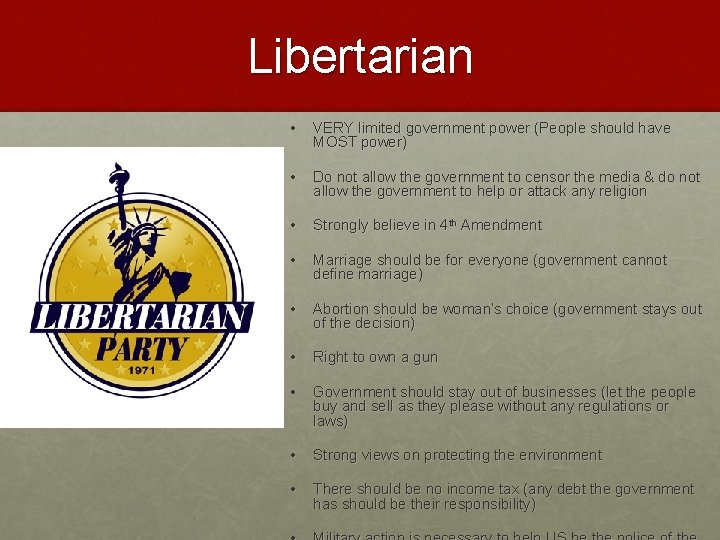 Libertarian • VERY limited government power (People should have MOST power) • Do not