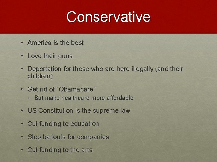 Conservative • America is the best • Love their guns • Deportation for those