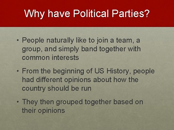 Why have Political Parties? • People naturally like to join a team, a group,