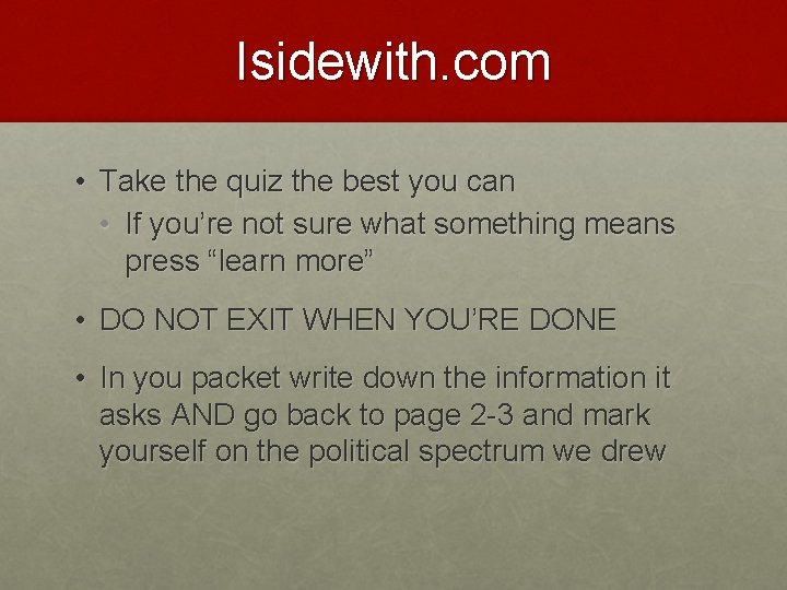 Isidewith. com • Take the quiz the best you can • If you're not