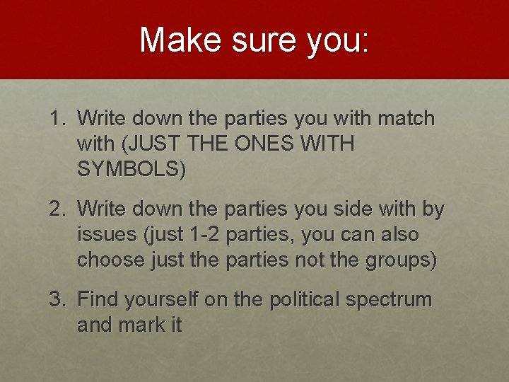 Make sure you: 1. Write down the parties you with match with (JUST THE