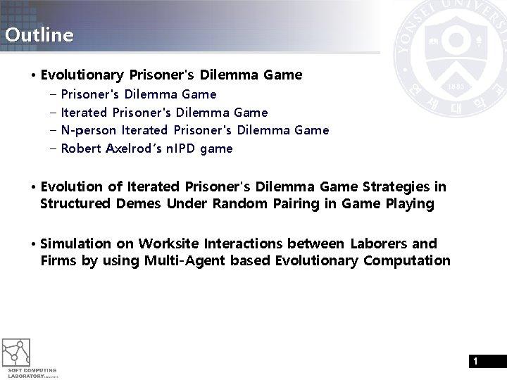 Outline • Evolutionary Prisoner's Dilemma Game – Iterated Prisoner's Dilemma Game – N-person Iterated