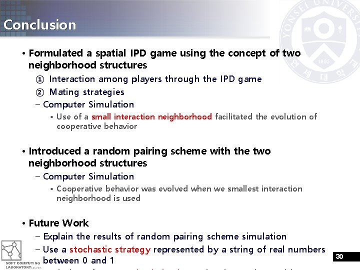 Conclusion • Formulated a spatial IPD game using the concept of two neighborhood structures
