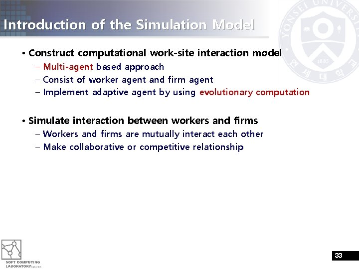 Introduction of the Simulation Model • Construct computational work-site interaction model – Multi-agent based
