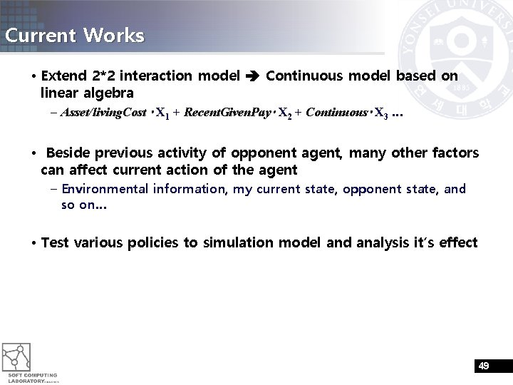 Current Works • Extend 2*2 interaction model Continuous model based on linear algebra –
