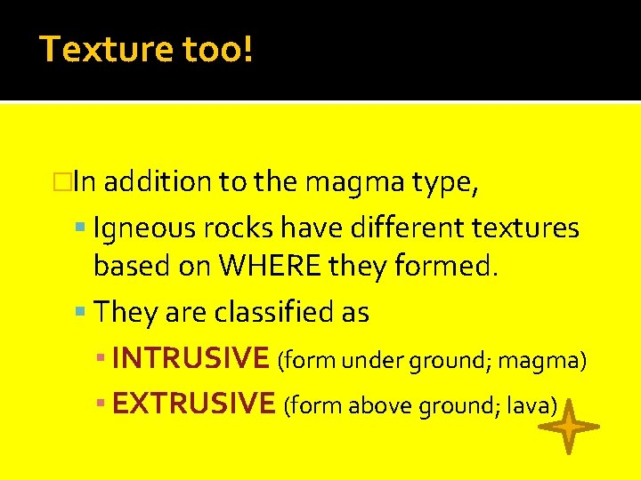 Texture too! �In addition to the magma type, Igneous rocks have different textures based