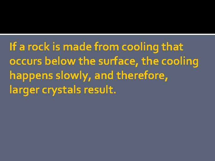If a rock is made from cooling that occurs below the surface, the cooling