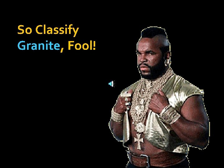 So Classify Granite, Fool!