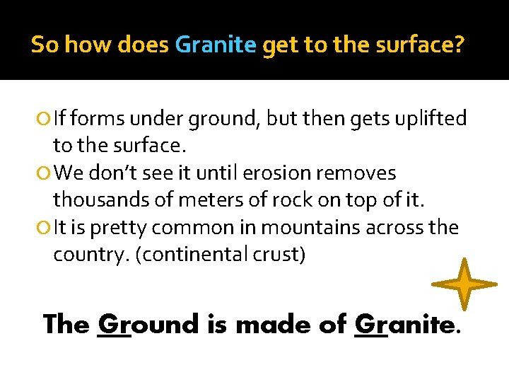 So how does Granite get to the surface? If forms under ground, but then