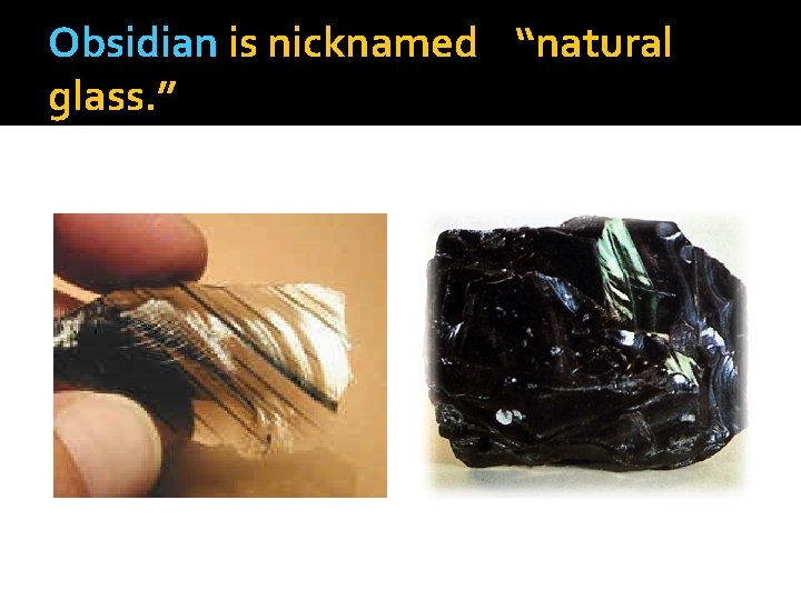 """Obsidian is nicknamed """"natural glass. """""""