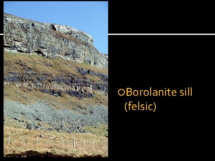 Borolanite sill (felsic)