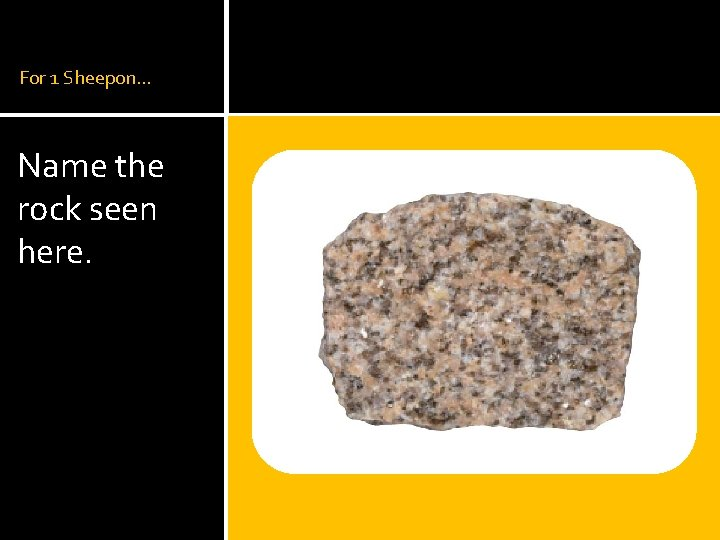 For 1 Sheepon… Name the rock seen here.