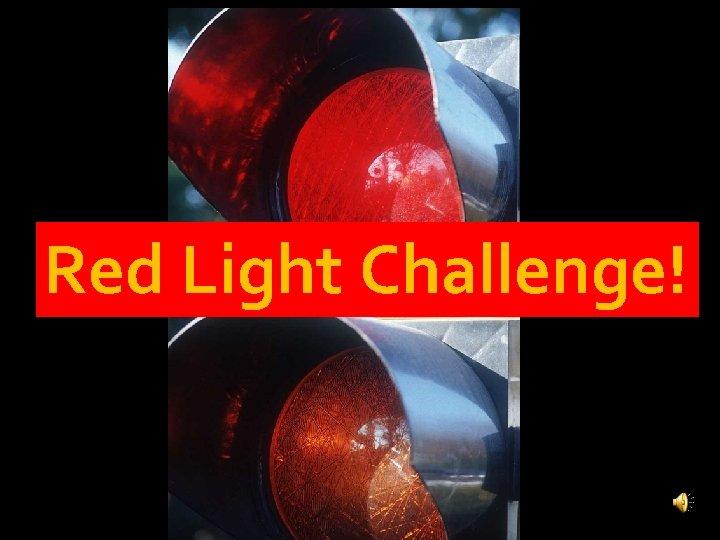 Red Light Challenge!