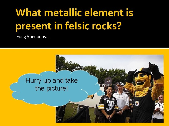 What metallic element is present in felsic rocks? For 3 Sheepons… Hurry up and