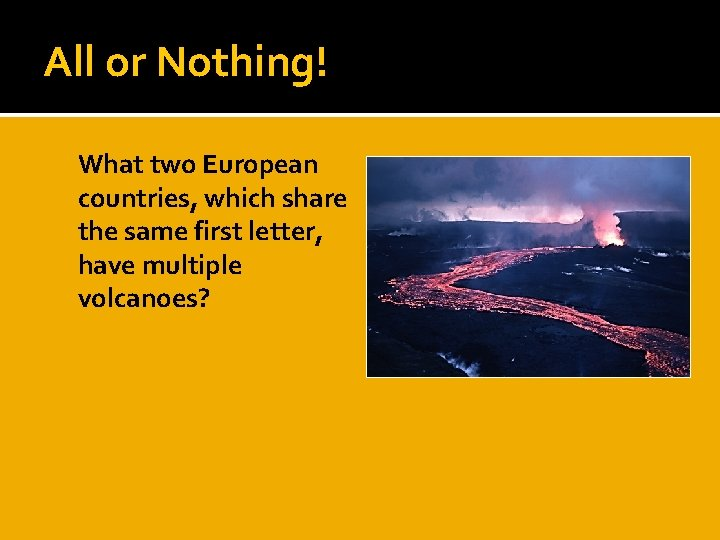 All or Nothing! What two European countries, which share the same first letter, have