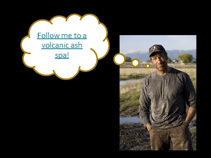 Follow me to a volcanic ash spa!
