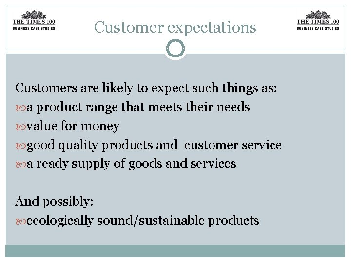 Customer expectations Customers are likely to expect such things as: a product range that