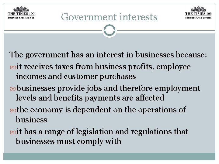 Government interests The government has an interest in businesses because: it receives taxes from