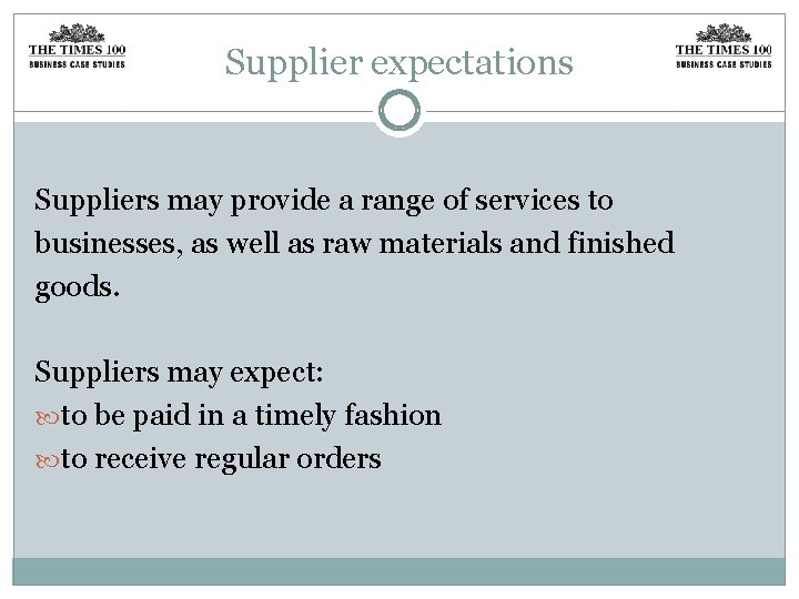 Supplier expectations Suppliers may provide a range of services to businesses, as well as