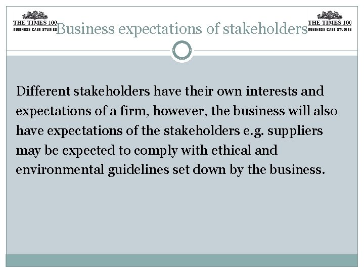 Business expectations of stakeholders Different stakeholders have their own interests and expectations of a
