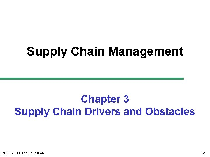 Supply Chain Management Chapter 3 Supply Chain Drivers and Obstacles © 2007 Pearson Education