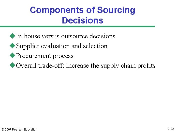 Components of Sourcing Decisions u. In-house versus outsource decisions u. Supplier evaluation and selection