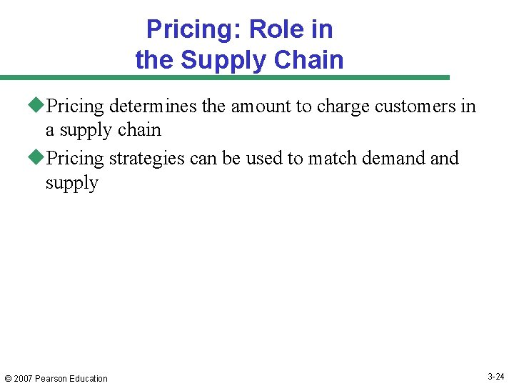 Pricing: Role in the Supply Chain u. Pricing determines the amount to charge customers