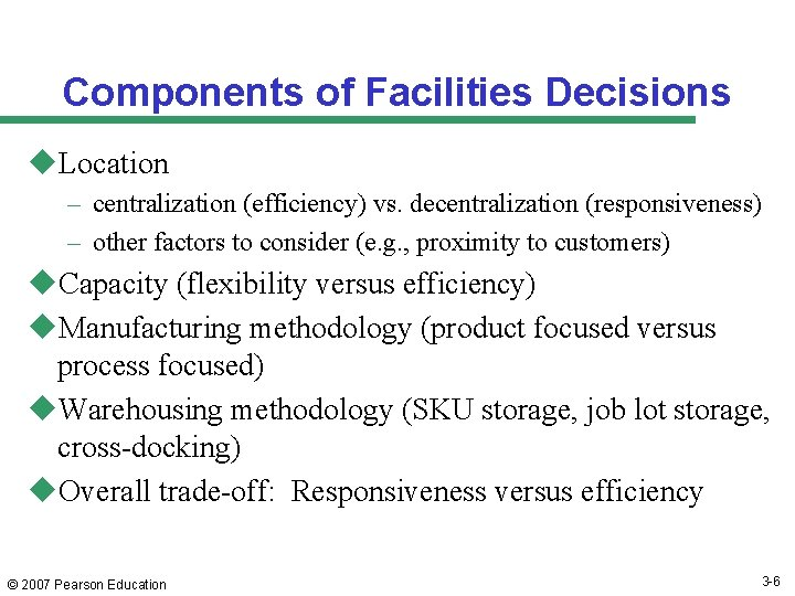 Components of Facilities Decisions u. Location – centralization (efficiency) vs. decentralization (responsiveness) – other