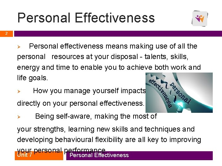 Personal Effectiveness 2 Personal effectiveness means making use of all the personal resources at