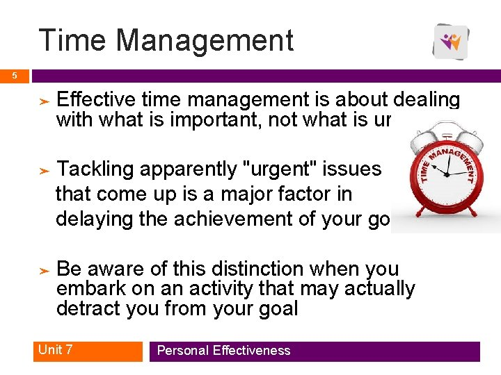 Time Management 5 ➤ Effective time management is about dealing with what is important,
