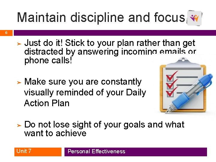 Maintain discipline and focus 6 ➤ Just do it! Stick to your plan rather