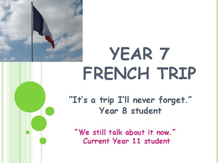"""YEAR 7 FRENCH TRIP """"It's a trip I'll never forget. """" Year 8 student"""