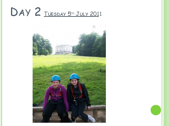 DAY 2 T UESDAY 5 TH JULY 2011