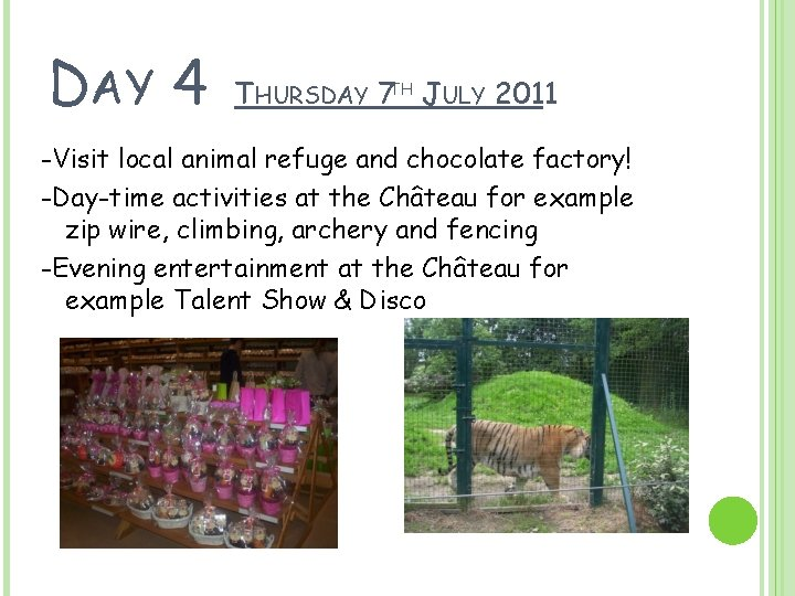 DAY 4 THURSDAY 7 TH JULY 2011 -Visit local animal refuge and chocolate factory!