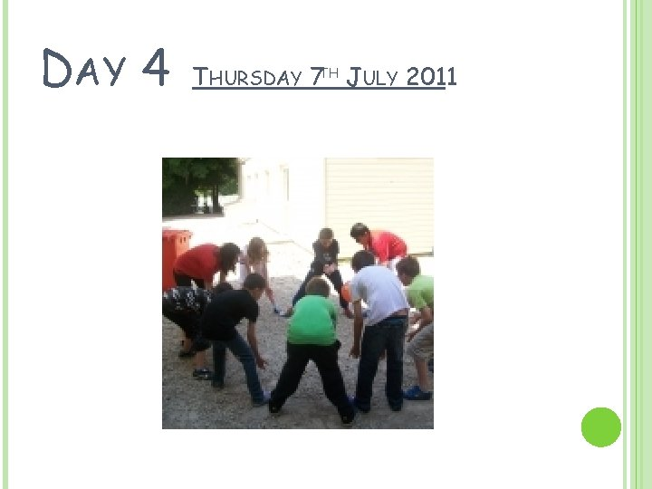 DAY 4 THURSDAY 7 TH JULY 2011