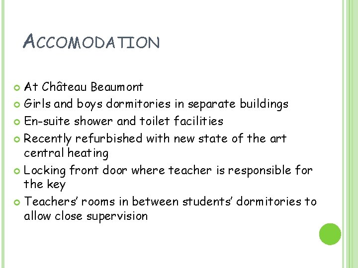 ACCOMODATION At Château Beaumont Girls and boys dormitories in separate buildings En-suite shower and