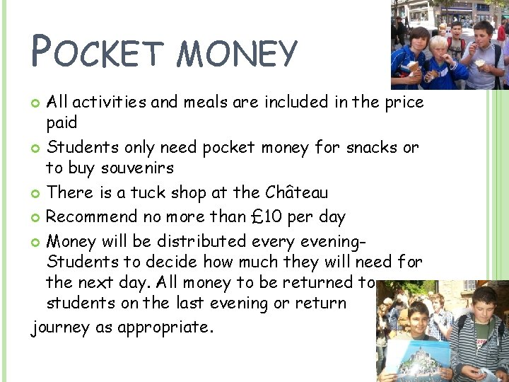 POCKET MONEY All activities and meals are included in the price paid Students only
