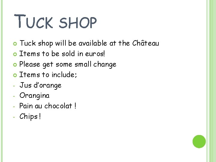 TUCK SHOP Tuck shop will be available at the Château Items to be sold
