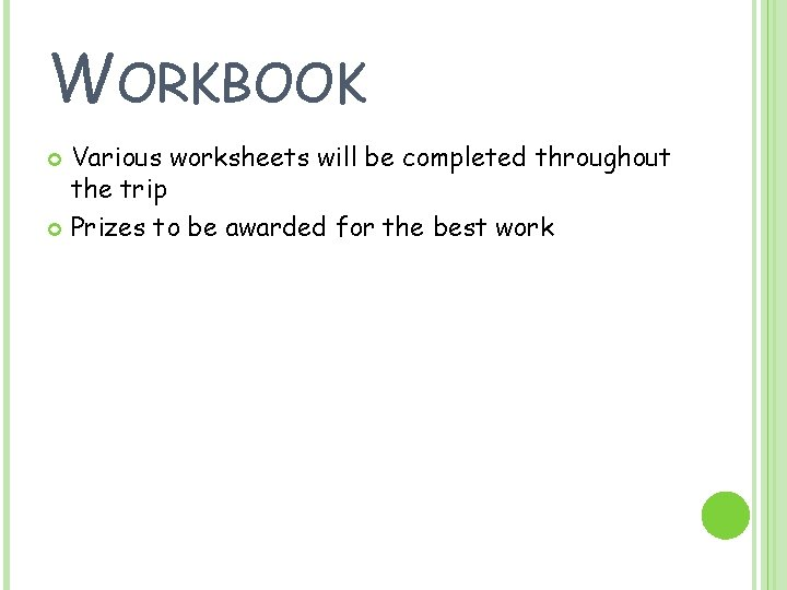 WORKBOOK Various worksheets will be completed throughout the trip Prizes to be awarded for