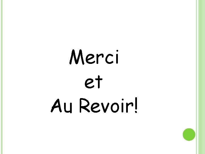 Merci et Au Revoir!