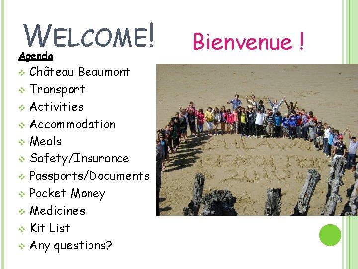 WELCOME! Agenda Château Beaumont v Transport v Activities v Accommodation v Meals v Safety/Insurance