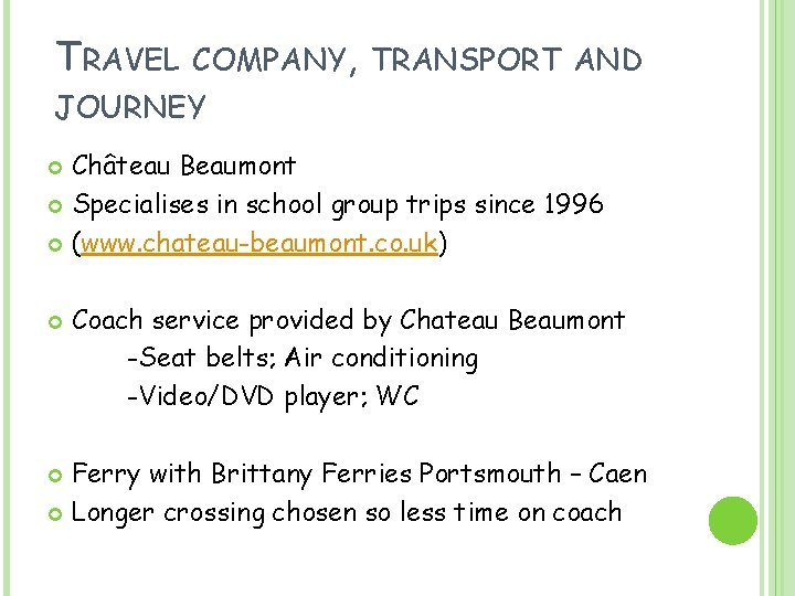 TRAVEL COMPANY, TRANSPORT AND JOURNEY Château Beaumont Specialises in school group trips since 1996